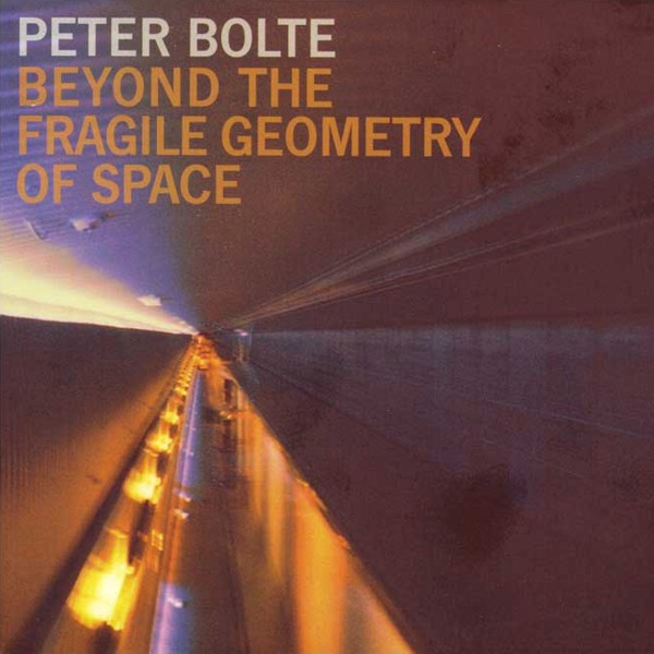 Beyond The Fragile Geometry Of Space - Peter Bolte